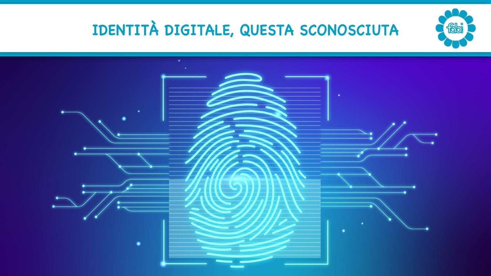 FABI FA SCUOLA: Identità digitale, questa sconosciuta